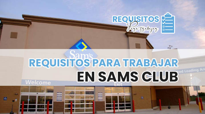 Requisitos para trabajar en Sams Club